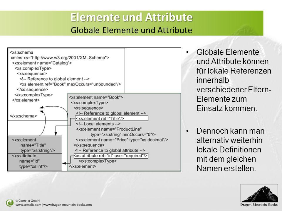 Elemente und Attribute Elemente und Attribute Globale Elemente und Attribute Globale Elemente und Attribute können für lokale Referenzen innerhalb ver