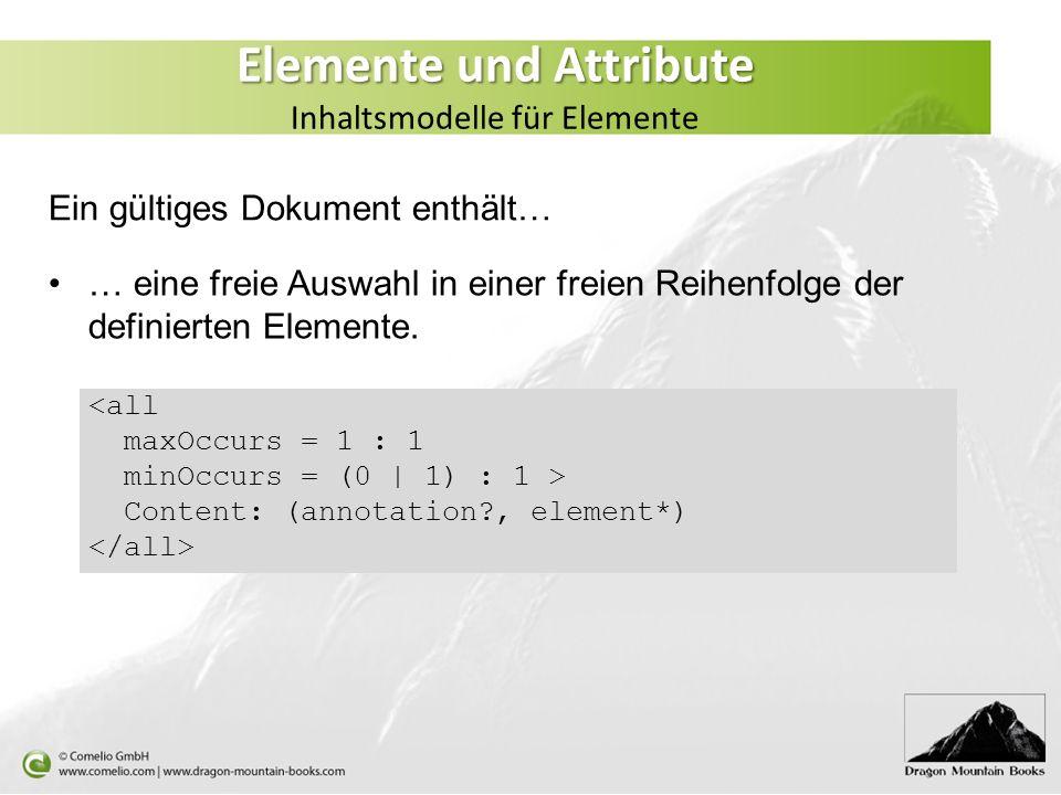 Elemente und Attribute Elemente und Attribute Inhaltsmodelle für Elemente Ein gültiges Dokument enthält… … eine freie Auswahl in einer freien Reihenfo