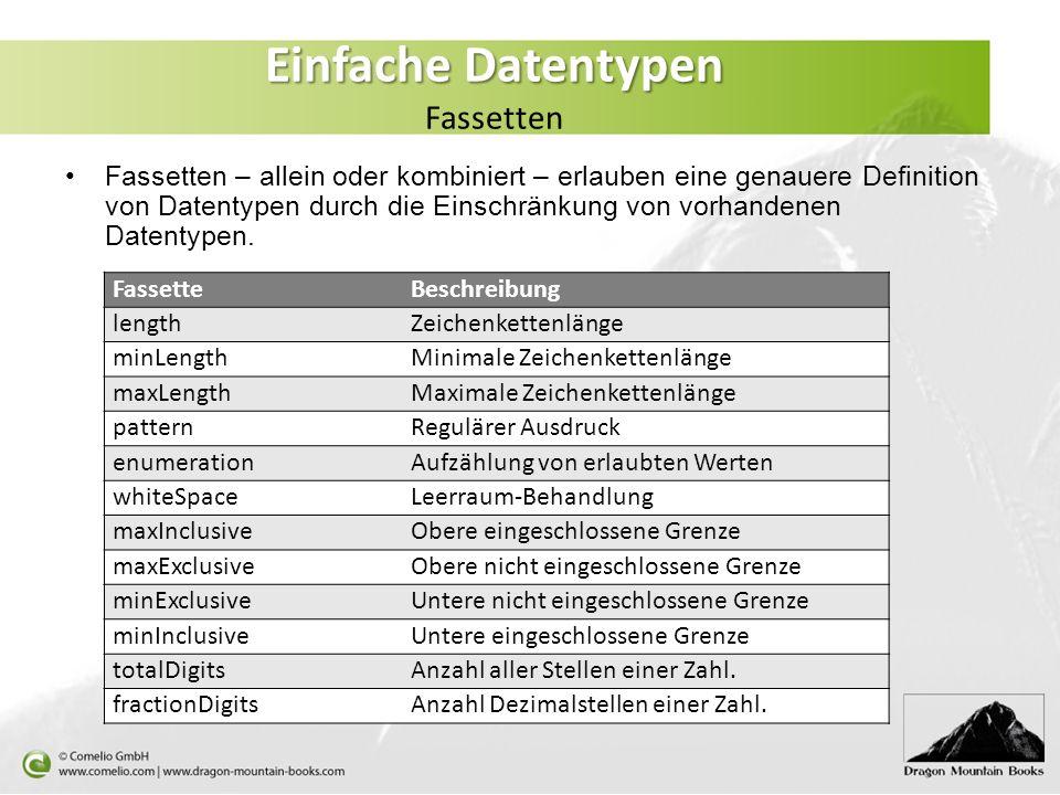 Einfache Datentypen Einfache Datentypen Fassetten Fassetten – allein oder kombiniert – erlauben eine genauere Definition von Datentypen durch die Eins