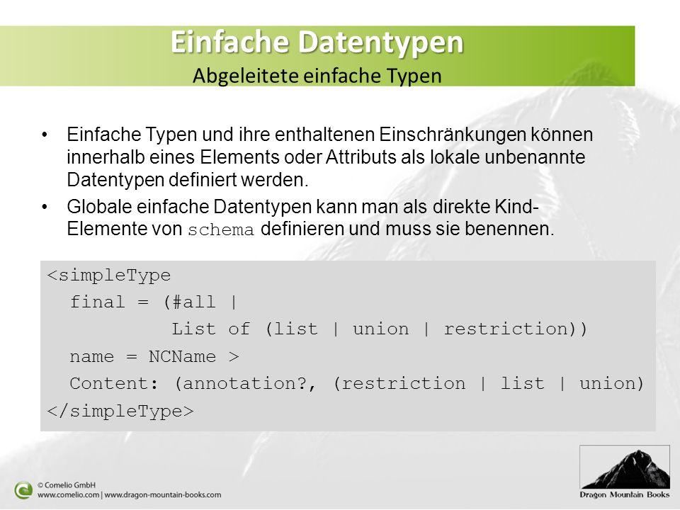 Einfache Datentypen Einfache Datentypen Abgeleitete einfache Typen Einfache Typen und ihre enthaltenen Einschränkungen können innerhalb eines Elements