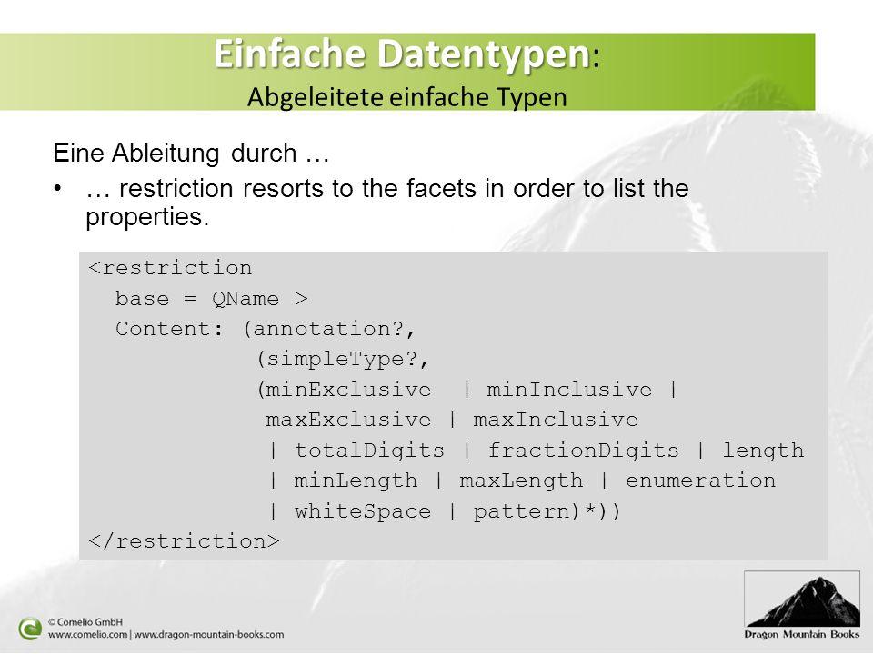 Einfache Datentypen Einfache Datentypen : Abgeleitete einfache Typen Eine Ableitung durch … … restriction resorts to the facets in order to list the p