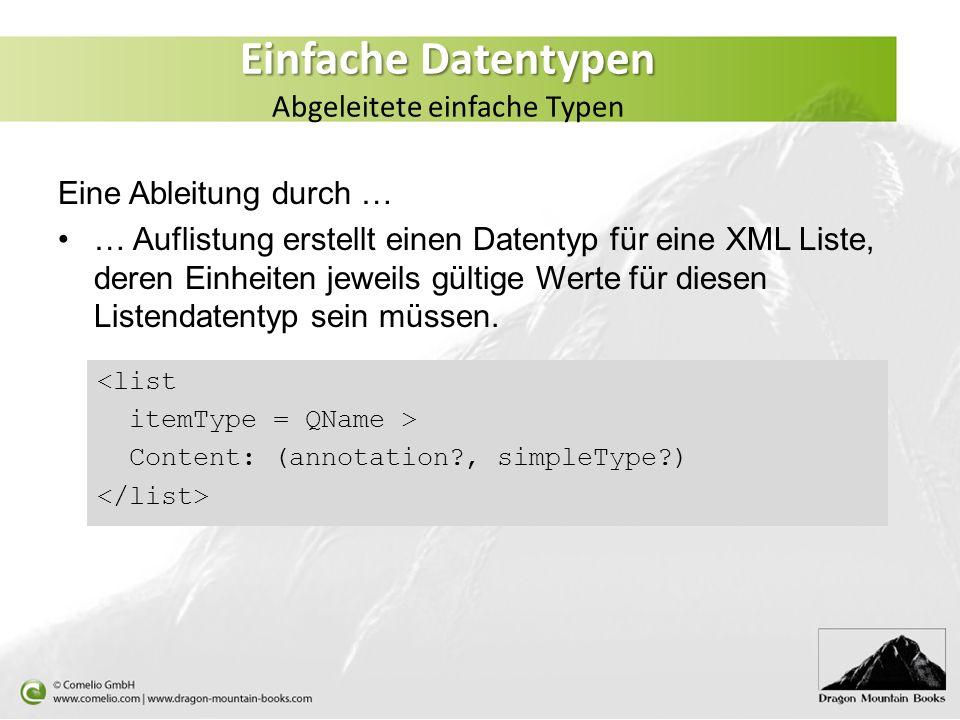Einfache Datentypen Einfache Datentypen Abgeleitete einfache Typen Eine Ableitung durch … … Auflistung erstellt einen Datentyp für eine XML Liste, der