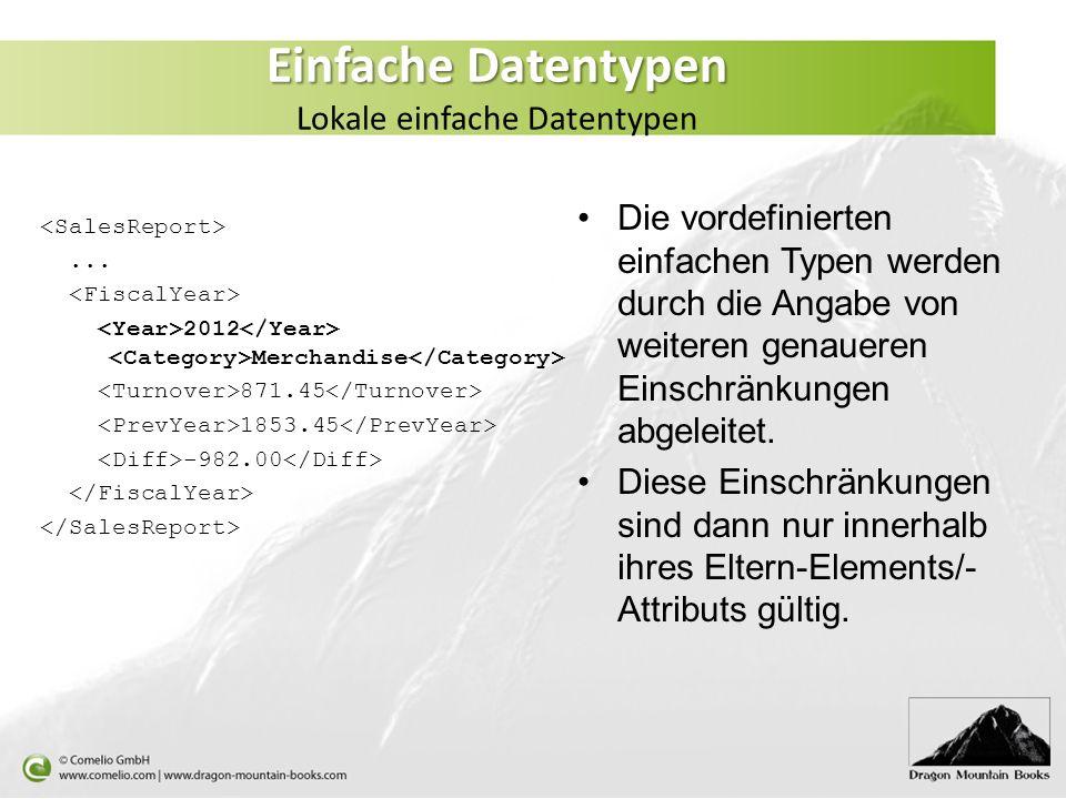 Einfache Datentypen Einfache Datentypen Lokale einfache Datentypen Die vordefinierten einfachen Typen werden durch die Angabe von weiteren genaueren E