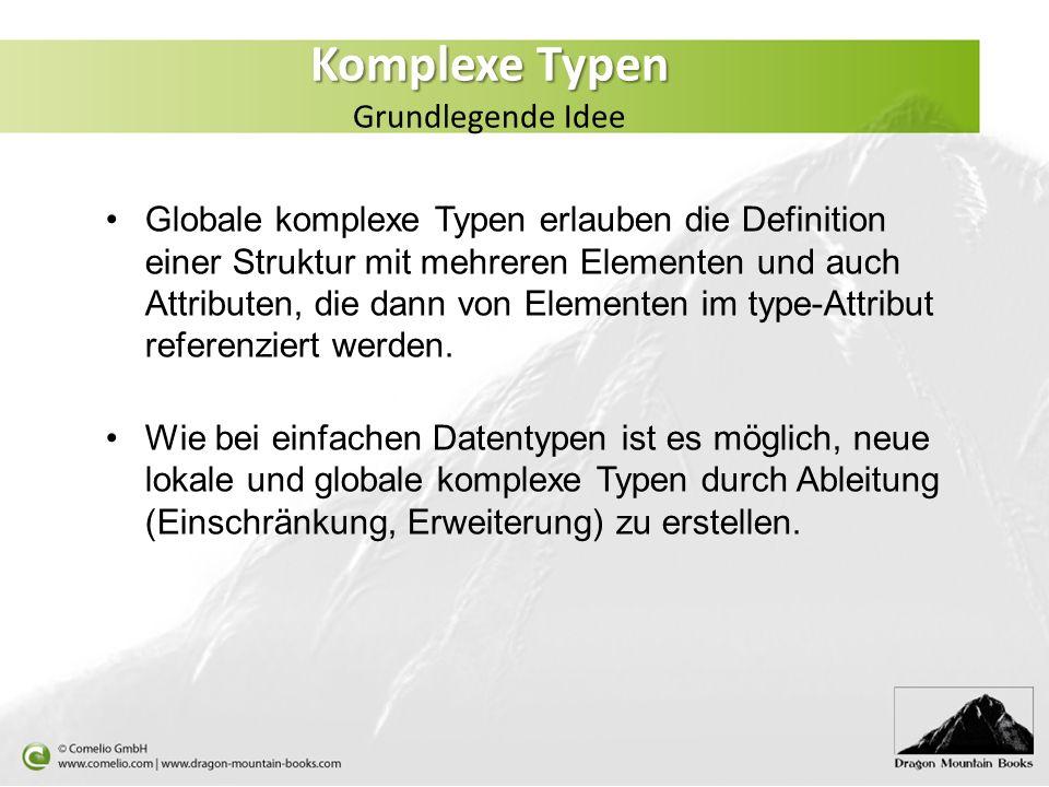 Komplexe Typen Komplexe Typen Grundlegende Idee Globale komplexe Typen erlauben die Definition einer Struktur mit mehreren Elementen und auch Attribut