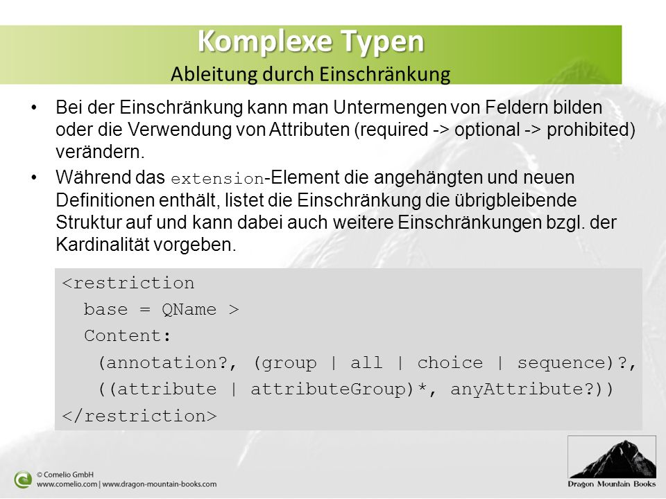 Bei der Einschränkung kann man Untermengen von Feldern bilden oder die Verwendung von Attributen (required -> optional -> prohibited) verändern. Währe