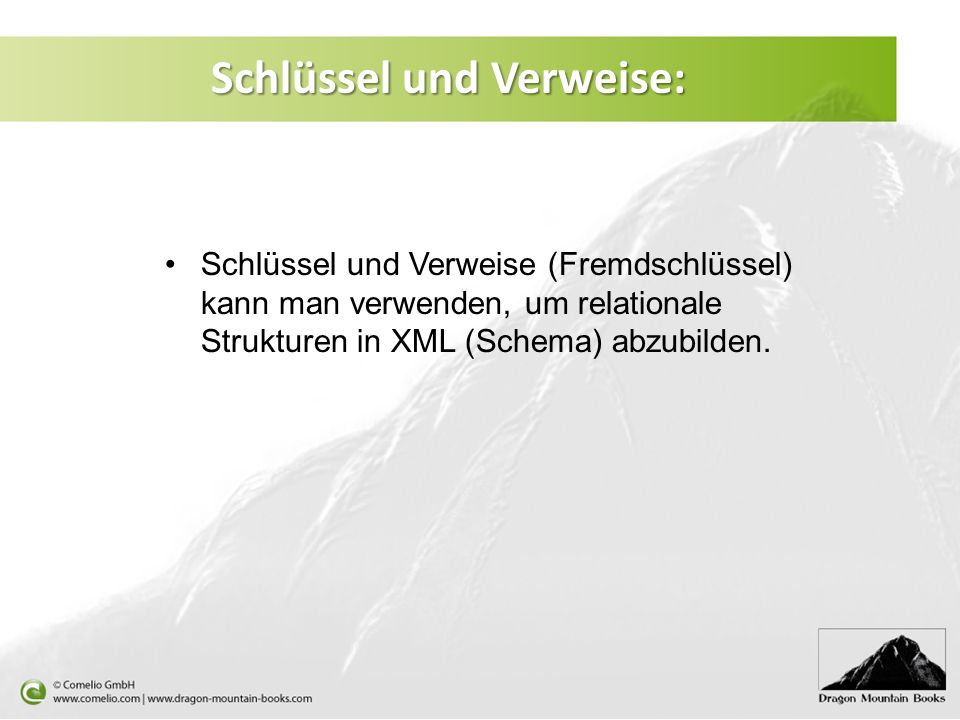 Schlüssel und Verweise: Schlüssel und Verweise (Fremdschlüssel) kann man verwenden, um relationale Strukturen in XML (Schema) abzubilden.