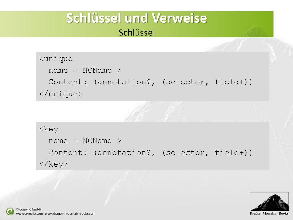 <unique name = NCName > Content: (annotation?, (selector, field+)) <key name = NCName > Content: (annotation?, (selector, field+)) Schlüssel und Verwe