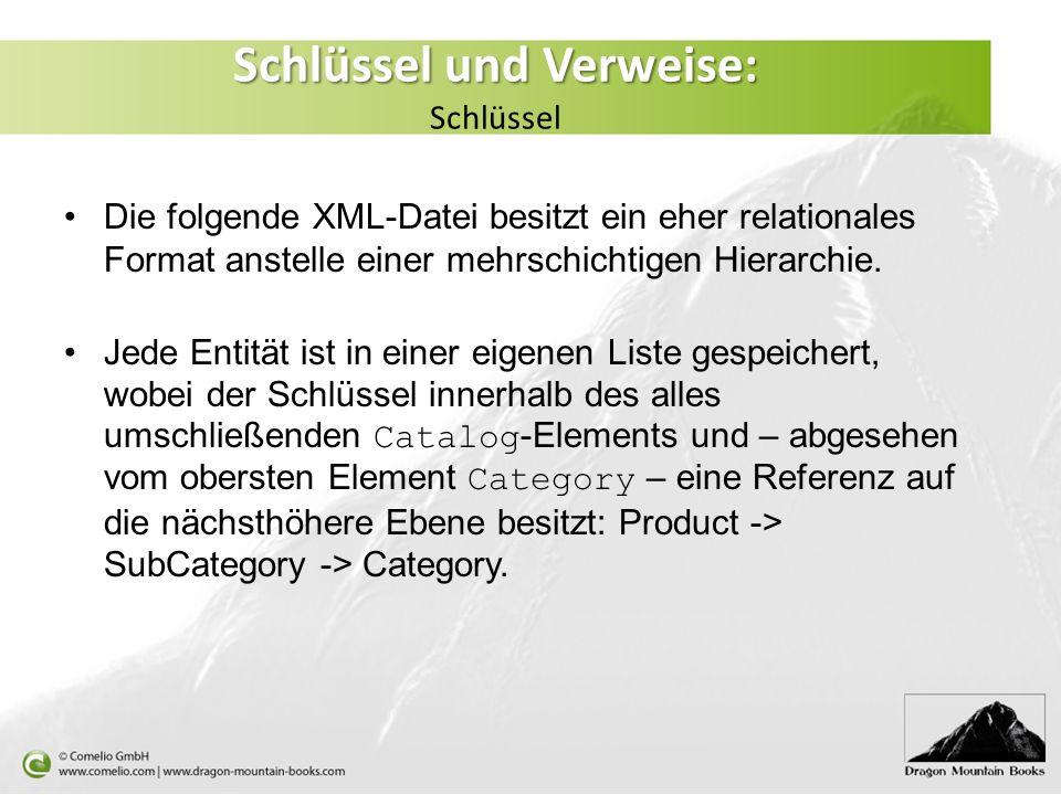 Schlüssel und Verweise: Schlüssel und Verweise: Schlüssel Die folgende XML-Datei besitzt ein eher relationales Format anstelle einer mehrschichtigen H