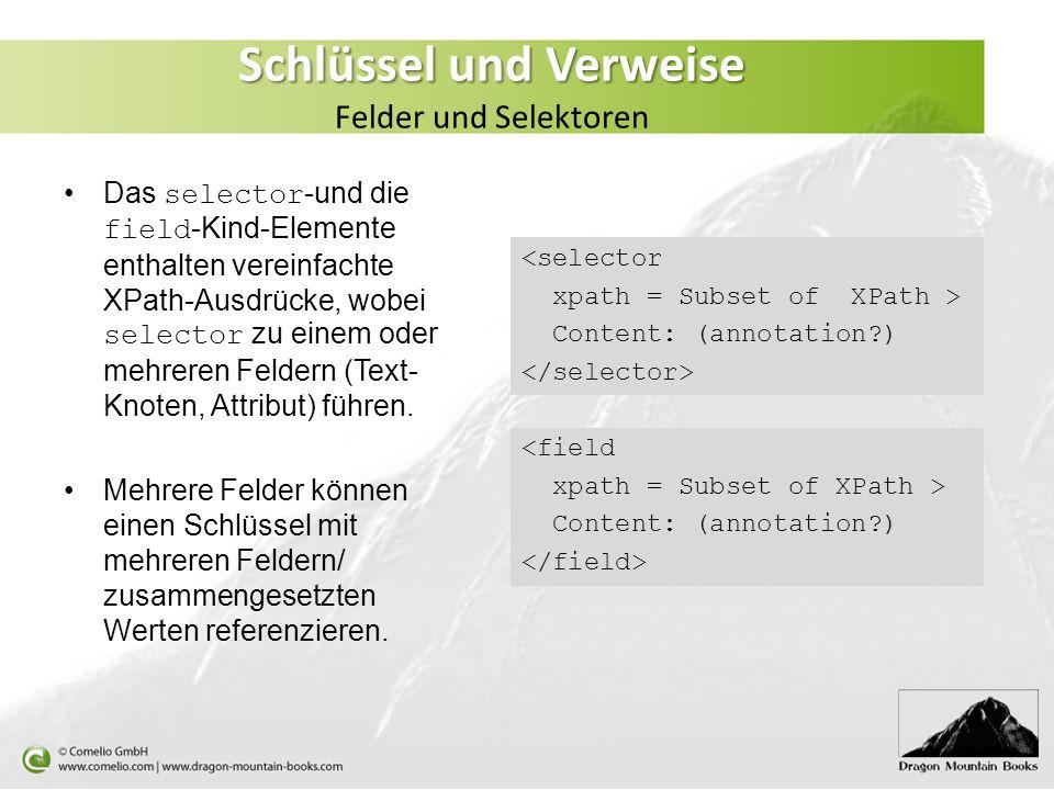 Schlüssel und Verweise Schlüssel und Verweise Felder und Selektoren <selector xpath = Subset of XPath > Content: (annotation?) <field xpath = Subset o