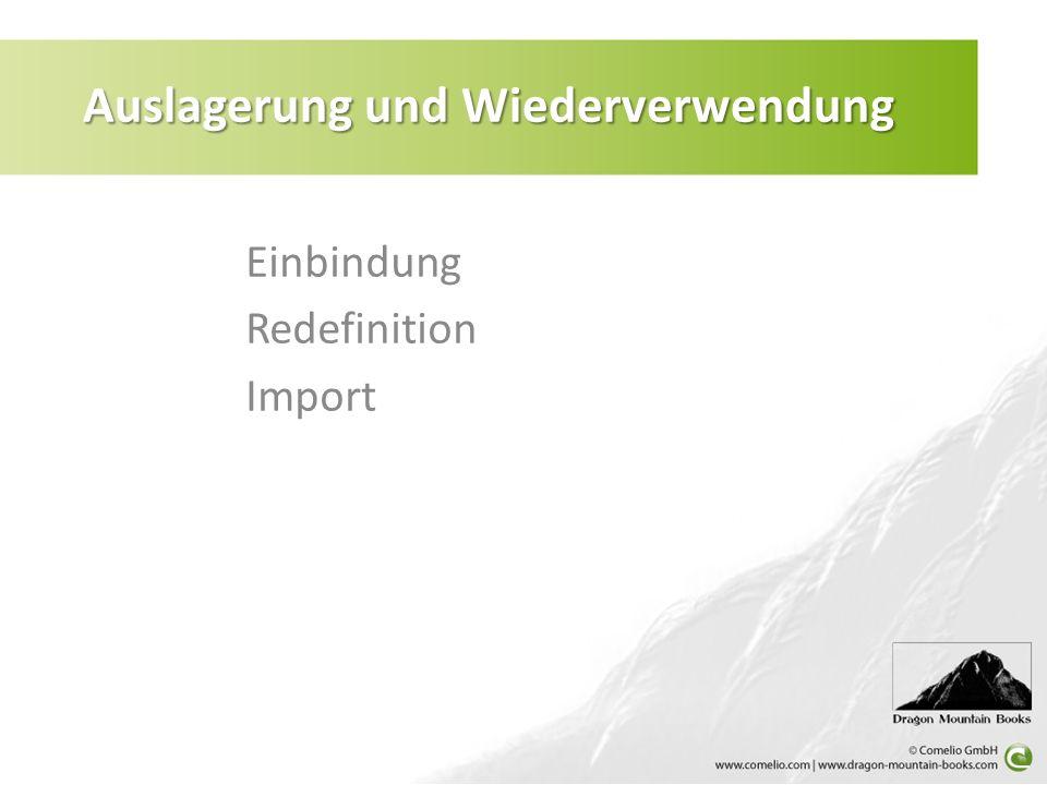 Einbindung Redefinition Import Auslagerung und Wiederverwendung
