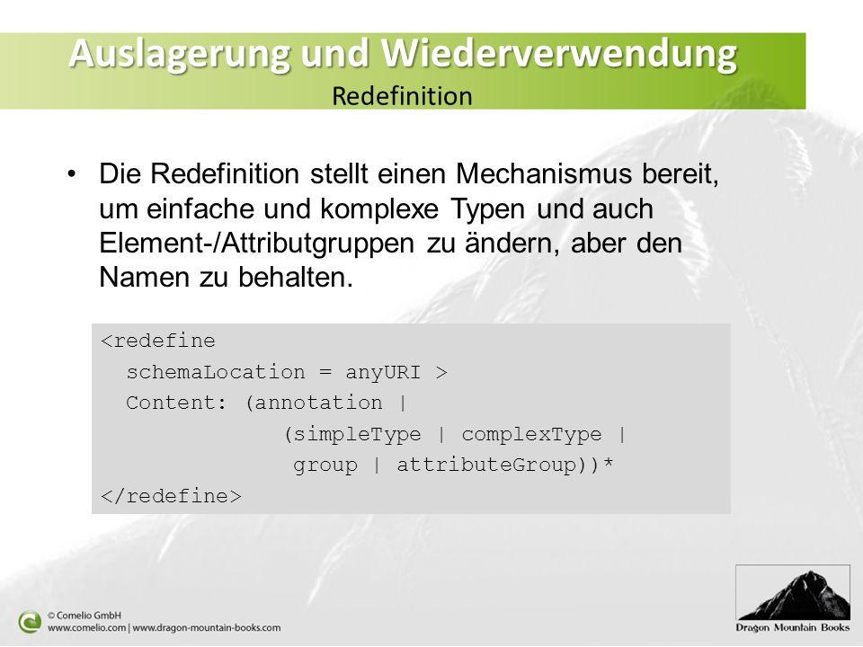<redefine schemaLocation = anyURI > Content: (annotation | (simpleType | complexType | group | attributeGroup))* Die Redefinition stellt einen Mechani