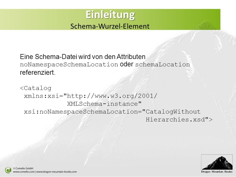 Einleitung Einleitung Schema-Wurzel-Element Eine Schema-Datei wird von den Attributen noNamespaceSchemaLocation oder schemaLocation referenziert. <Cat