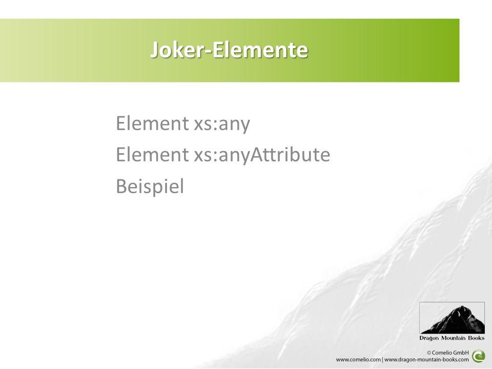 Element xs:any Element xs:anyAttribute Beispiel Joker-Elemente