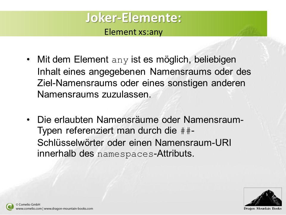 Joker-Elemente: Joker-Elemente: Element xs:any Mit dem Element any ist es möglich, beliebigen Inhalt eines angegebenen Namensraums oder des Ziel-Namen