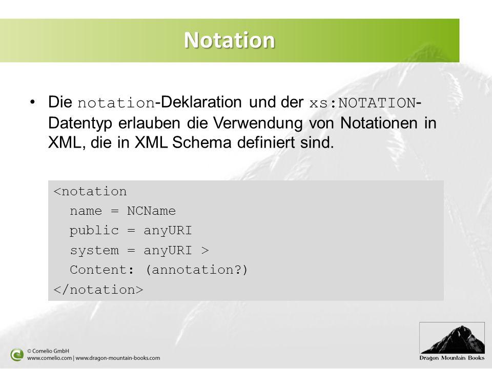 Notation Die notation -Deklaration und der xs:NOTATION - Datentyp erlauben die Verwendung von Notationen in XML, die in XML Schema definiert sind. <no
