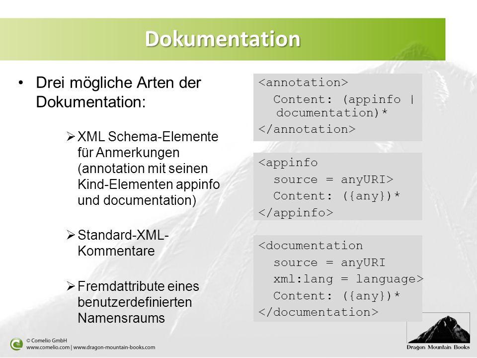 Dokumentation Drei mögliche Arten der Dokumentation: XML Schema-Elemente für Anmerkungen (annotation mit seinen Kind-Elementen appinfo und documentati