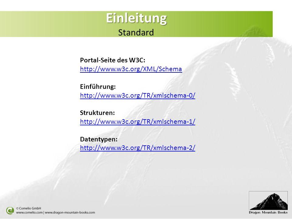 Einleitung Einleitung Standard Portal-Seite des W3C: http://www.w3c.org/XML/Schema http://www.w3c.org/XML/Schema Einführung: http://www.w3c.org/TR/xml