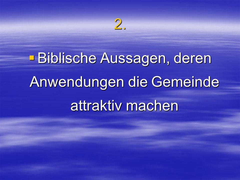 2. Biblische Aussagen, deren Anwendungen die Gemeinde attraktiv machen Biblische Aussagen, deren Anwendungen die Gemeinde attraktiv machen