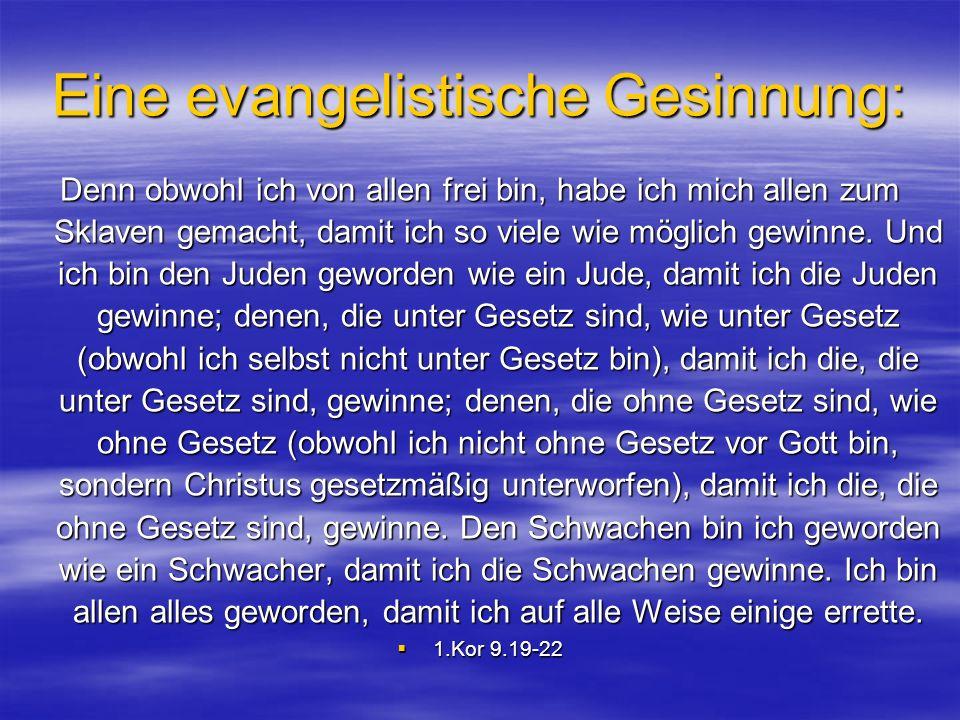 Eine evangelistische Gesinnung: Denn obwohl ich von allen frei bin, habe ich mich allen zum Sklaven gemacht, damit ich so viele wie möglich gewinne.