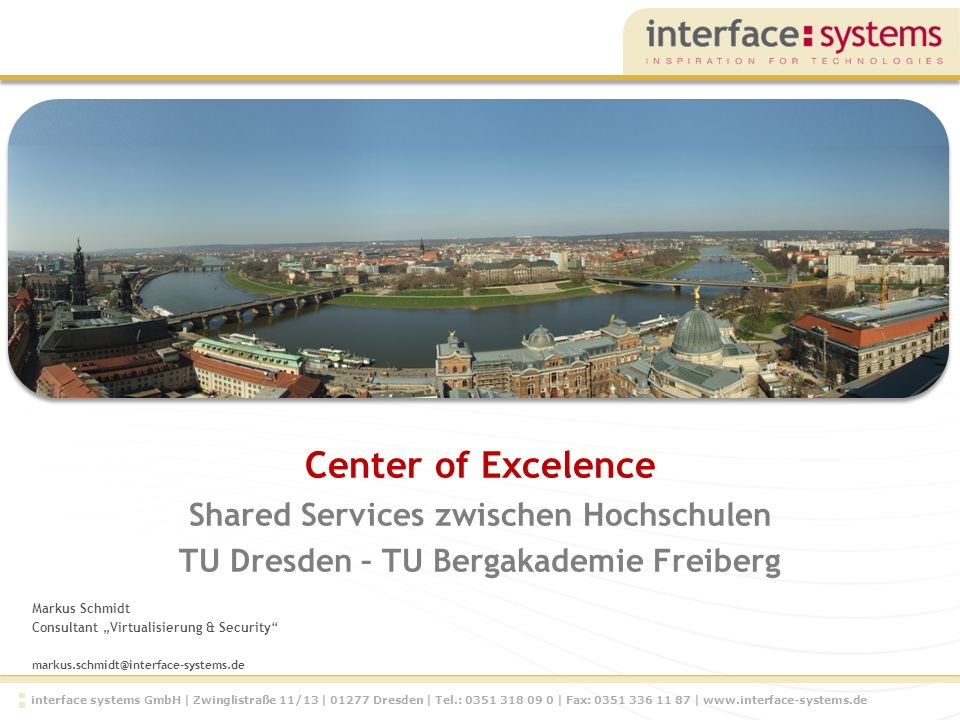 interface systems GmbH | Zwinglistraße 11/13 | 01277 Dresden | Tel.: 0351 318 09 0 | Fax: 0351 336 11 87 | www.interface-systems.de Markus Schmidt Con