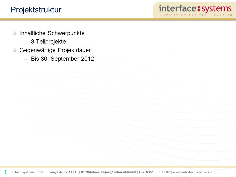 interface systems GmbH | Zwinglistraße 11/13 | 01277 Dresden | Tel.: 0351 318 09 0 | Fax: 0351 336 11 87 | www.interface-systems.de Markus Schmidt/Ste