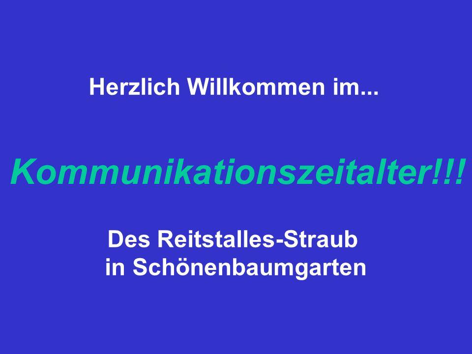 Kommunikationszeitalter!!! Herzlich Willkommen im... Des Reitstalles-Straub in Schönenbaumgarten