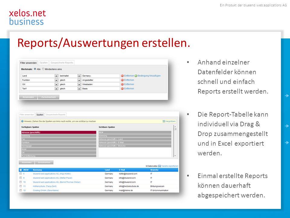 Ein Produkt der blueend web:applications AG Reports/Auswertungen erstellen. Anhand einzelner Datenfelder können schnell und einfach Reports erstellt w