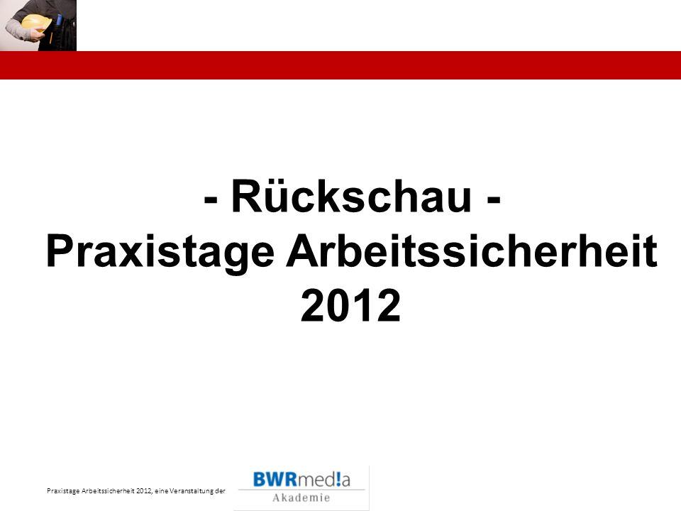 Praxistage Arbeitssicherheit 2012, eine Veranstaltung der - Rückschau - Praxistage Arbeitssicherheit 2012