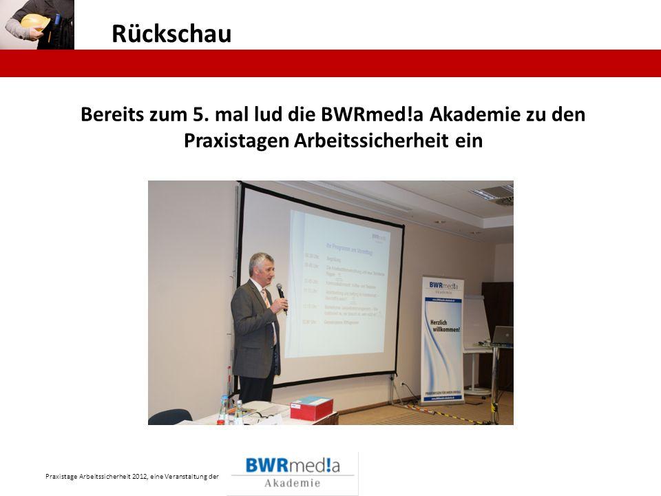 Praxistage Arbeitssicherheit 2012, eine Veranstaltung der Rückschau Bereits zum 5. mal lud die BWRmed!a Akademie zu den Praxistagen Arbeitssicherheit