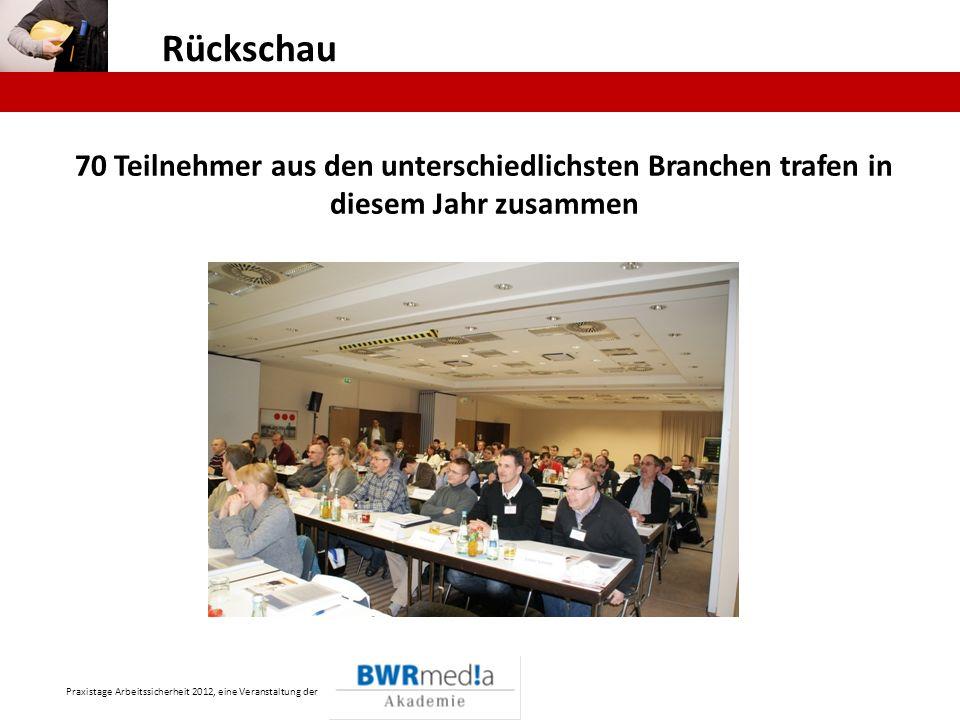 Praxistage Arbeitssicherheit 2012, eine Veranstaltung der Rückschau 70 Teilnehmer aus den unterschiedlichsten Branchen trafen in diesem Jahr zusammen