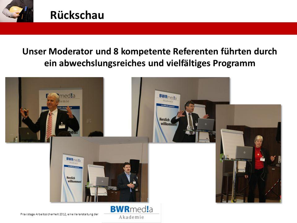 Praxistage Arbeitssicherheit 2012, eine Veranstaltung der Rückschau Unser Moderator und 8 kompetente Referenten führten durch ein abwechslungsreiches