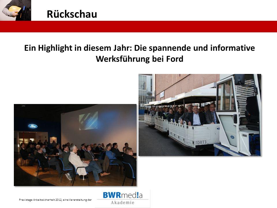 Praxistage Arbeitssicherheit 2012, eine Veranstaltung der Rückschau Ein Highlight in diesem Jahr: Die spannende und informative Werksführung bei Ford