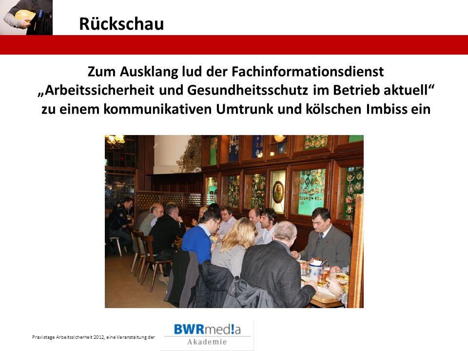 Praxistage Arbeitssicherheit 2012, eine Veranstaltung der Rückschau Zum Ausklang lud der Fachinformationsdienst Arbeitssicherheit und Gesundheitsschut