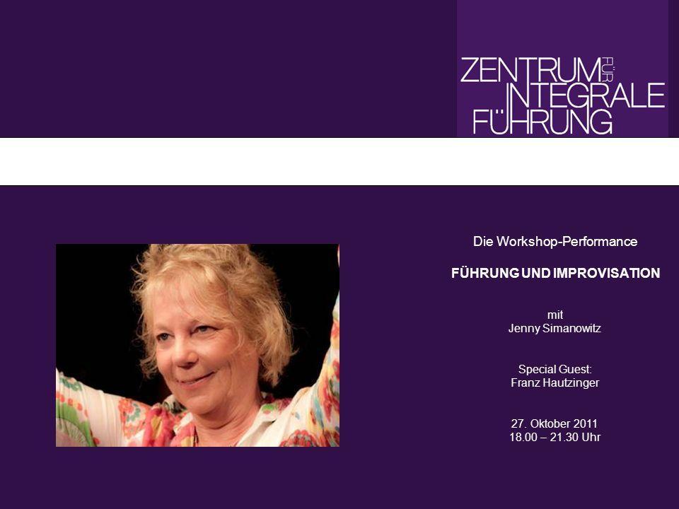 www.happybusiness.at www.integralefuehrung.at Ein interaktiver Workshop Die bekannte Kommunikationstrainerin und Performerin Jenny Simanowitz eröffnet mit ihrer Workshop-Performance Führung und Improvisation eine Veranstaltungsreihe im ZENTRUM FÜR INTEGRALE FÜHRUNG.