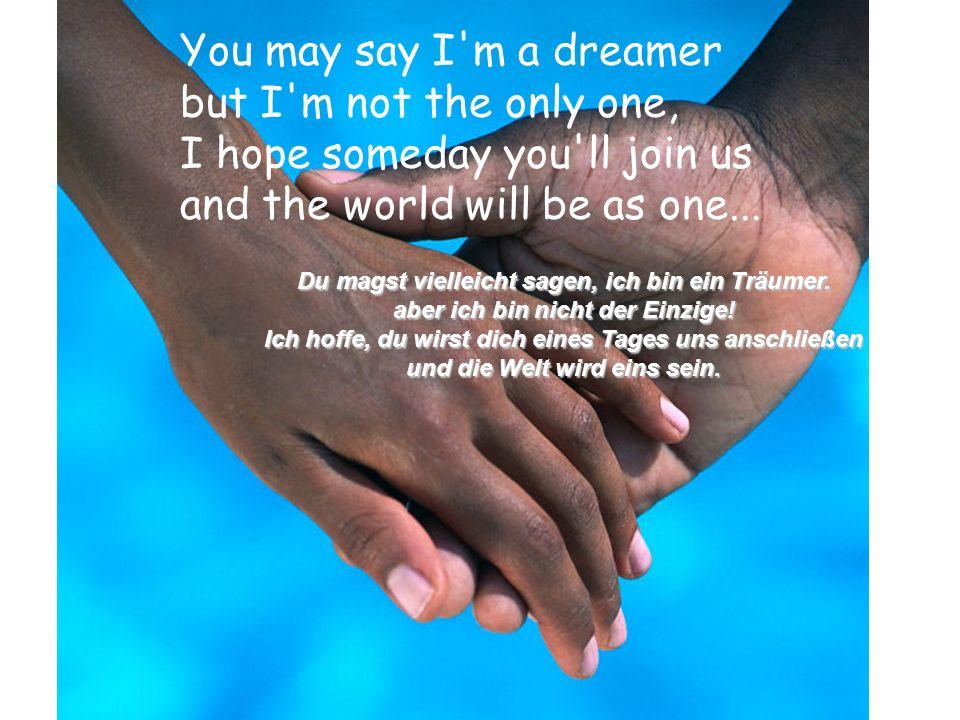 Imagine all the people living life in peace... Stell dir vor, alle Menschen leben in Frieden…. Stell dir vor, alle Menschen leben in Frieden….