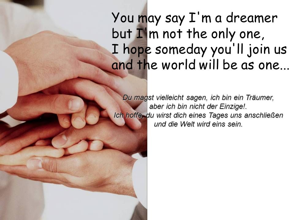 Imagine all the people sharing all the world... Stell dir vor, alle Menschen teilen sich die Welt….. Stell dir vor, alle Menschen teilen sich die Welt