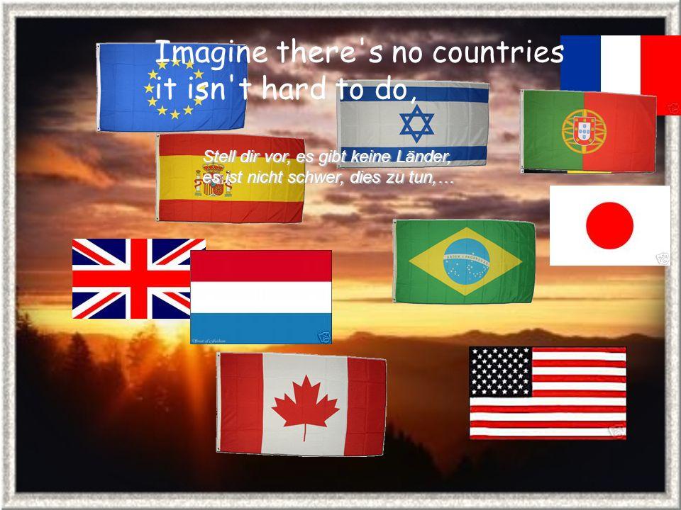 Imagine there s no countries it isn t hard to do, Stell dir vor, es gibt keine Länder, es ist nicht schwer, dies zu tun,…