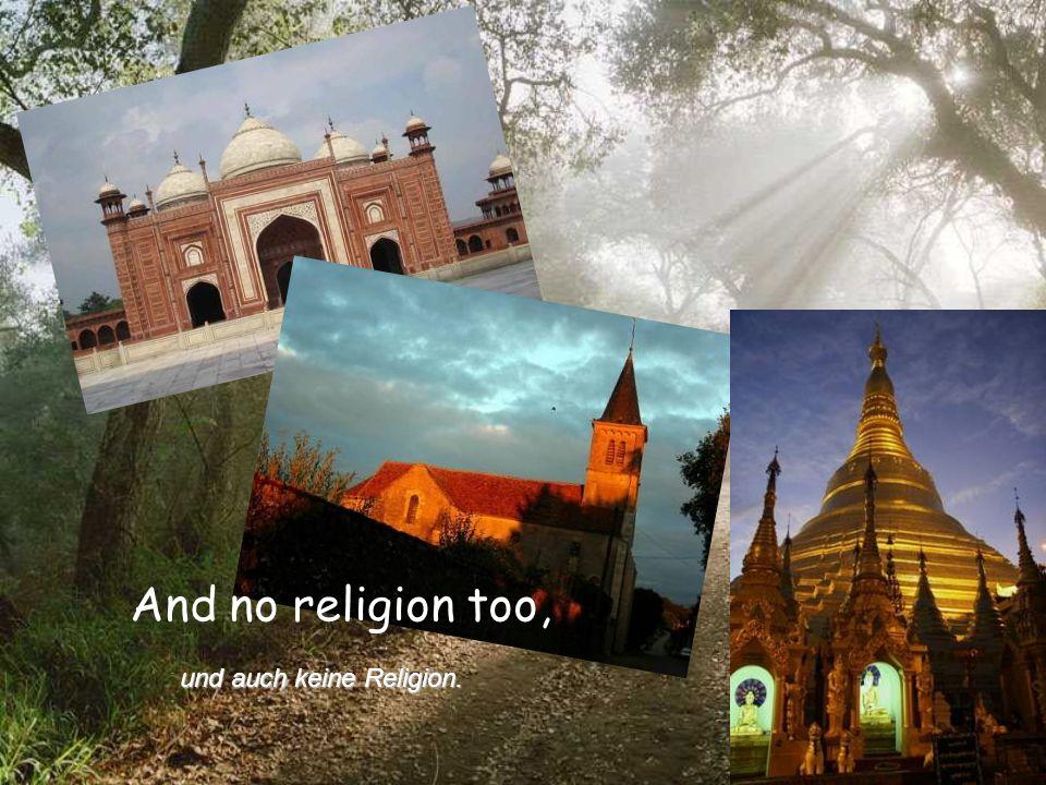 And no religion too, und auch keine Religion.