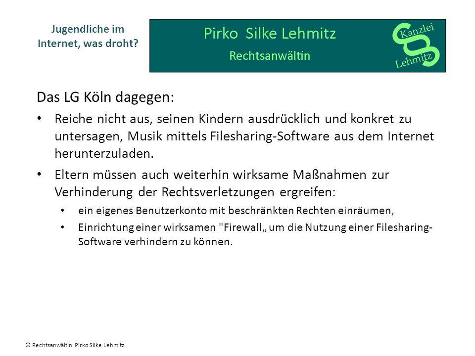 Das LG Köln dagegen: Reiche nicht aus, seinen Kindern ausdrücklich und konkret zu untersagen, Musik mittels Filesharing-Software aus dem Internet herunterzuladen.
