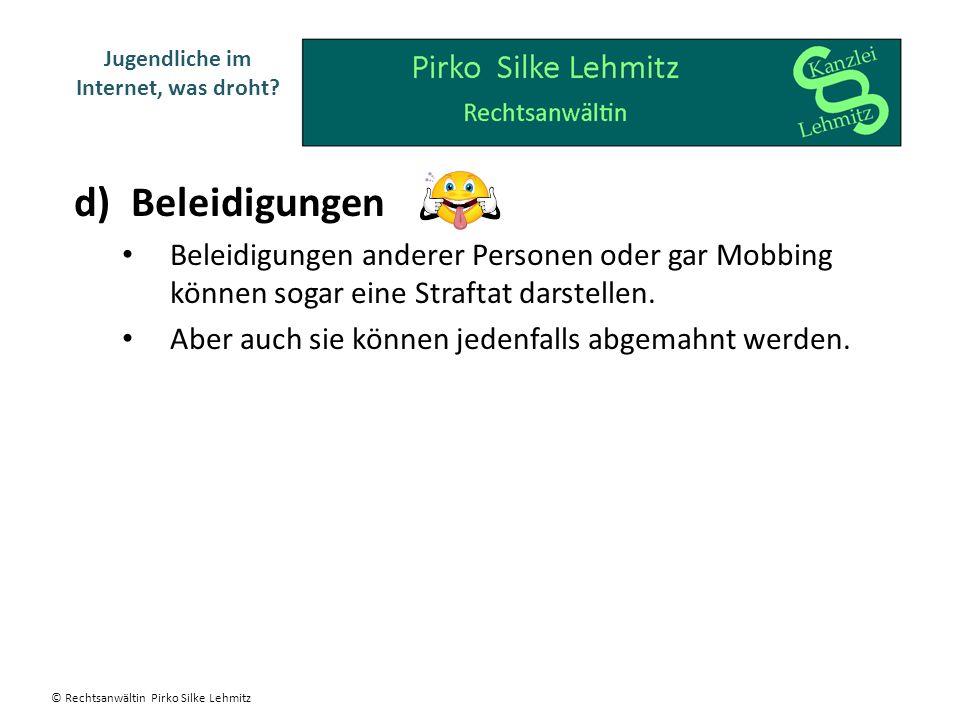 d)Beleidigungen Beleidigungen anderer Personen oder gar Mobbing können sogar eine Straftat darstellen.