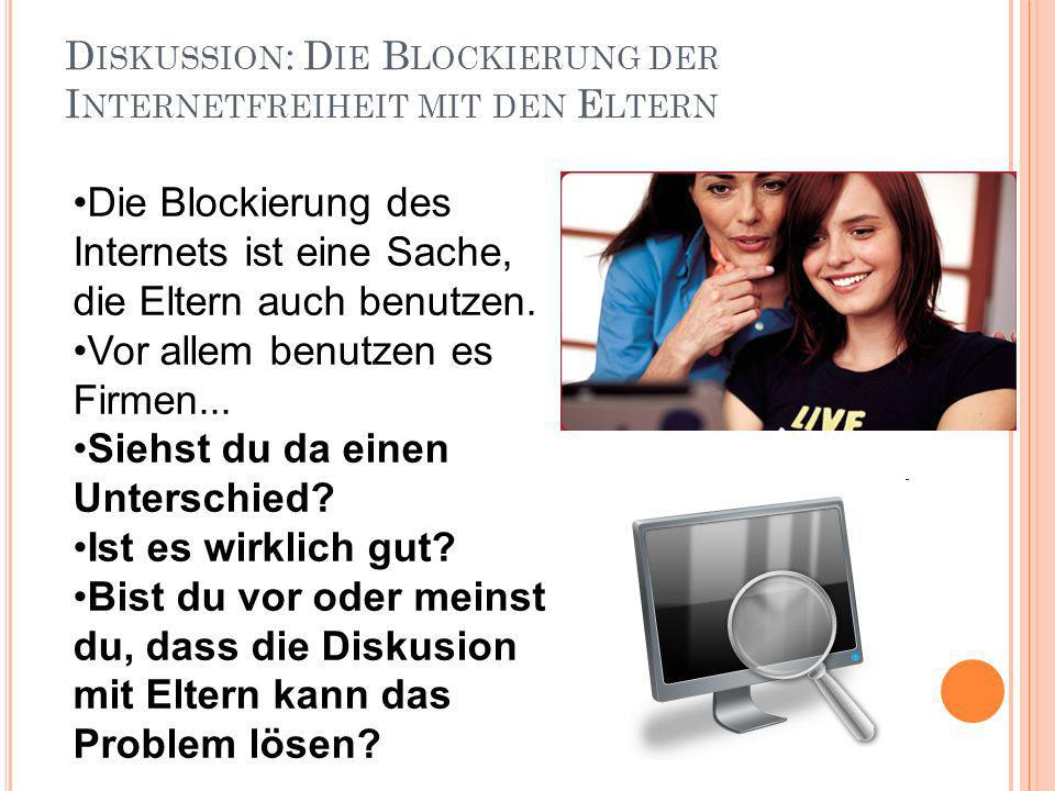 D ISKUSSION : D IE B LOCKIERUNG DER I NTERNETFREIHEIT MIT DEN E LTERN Die Blockierung des Internets ist eine Sache, die Eltern auch benutzen.