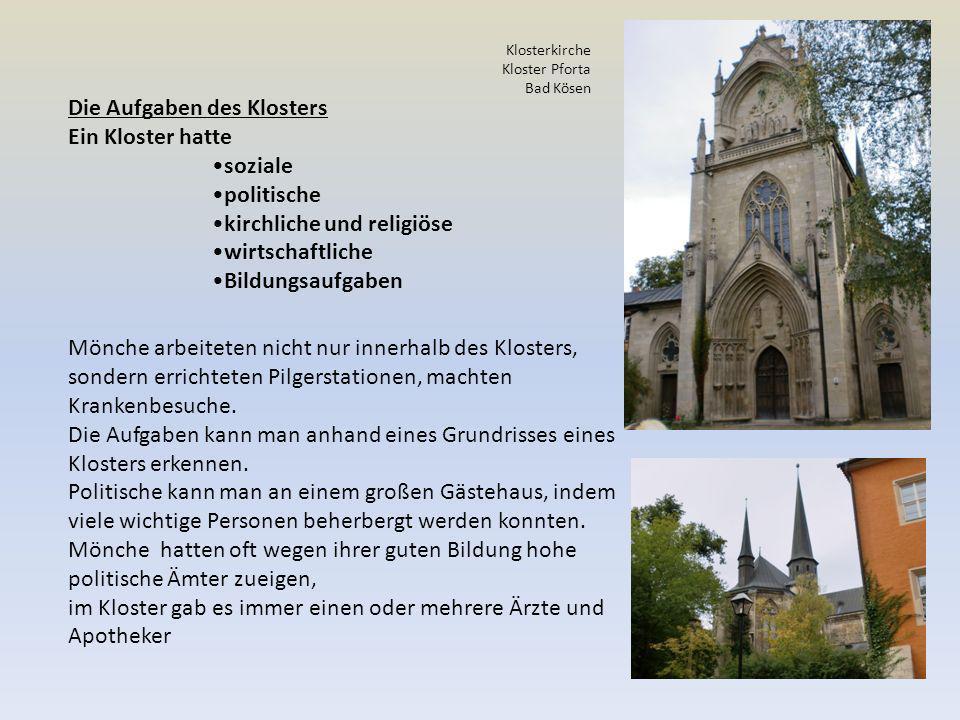 Die Aufgaben des Klosters Ein Kloster hatte soziale politische kirchliche und religiöse wirtschaftliche Bildungsaufgaben Mönche arbeiteten nicht nur innerhalb des Klosters, sondern errichteten Pilgerstationen, machten Krankenbesuche.