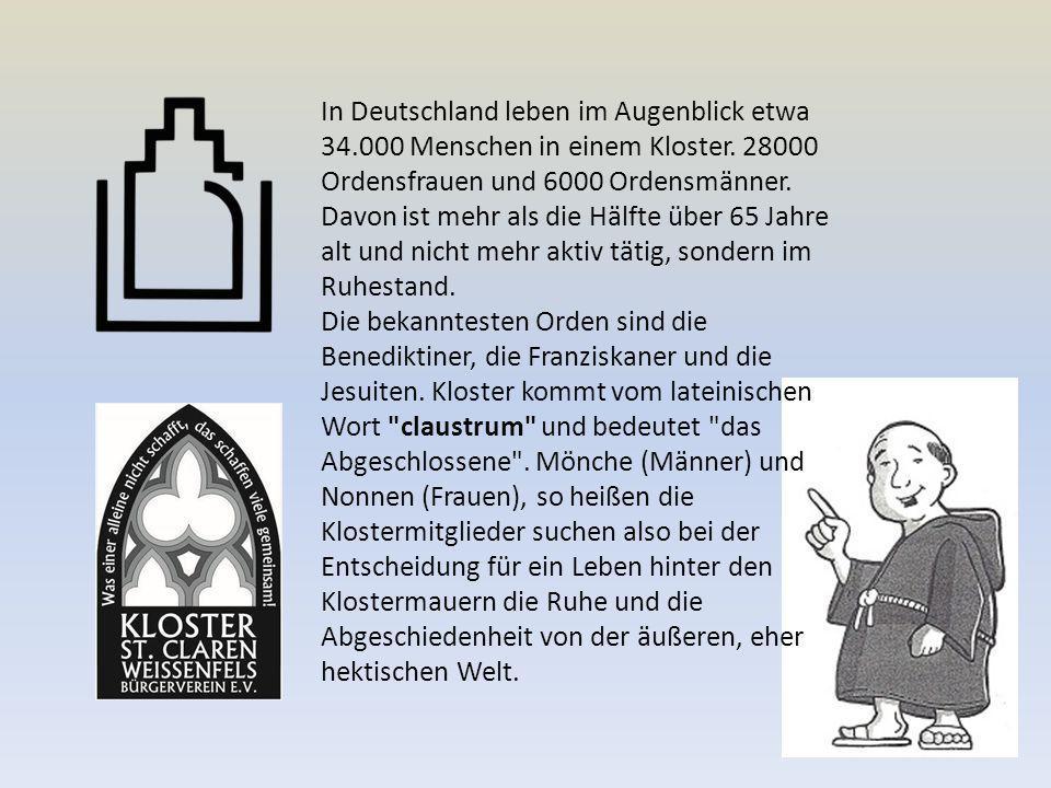 In Deutschland leben im Augenblick etwa 34.000 Menschen in einem Kloster.