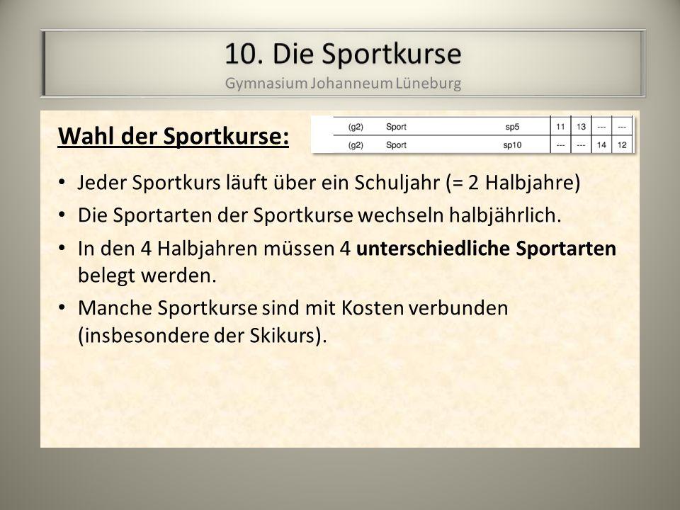 Jeder Sportkurs läuft über ein Schuljahr (= 2 Halbjahre) Die Sportarten der Sportkurse wechseln halbjährlich.