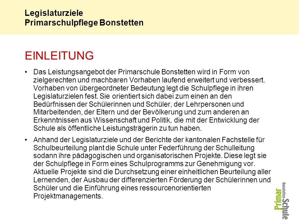 Legislaturziele Primarschulpflege Bonstetten EINLEITUNG Das Leistungsangebot der Primarschule Bonstetten wird in Form von zielgerechten und machbaren Vorhaben laufend erweitert und verbessert.