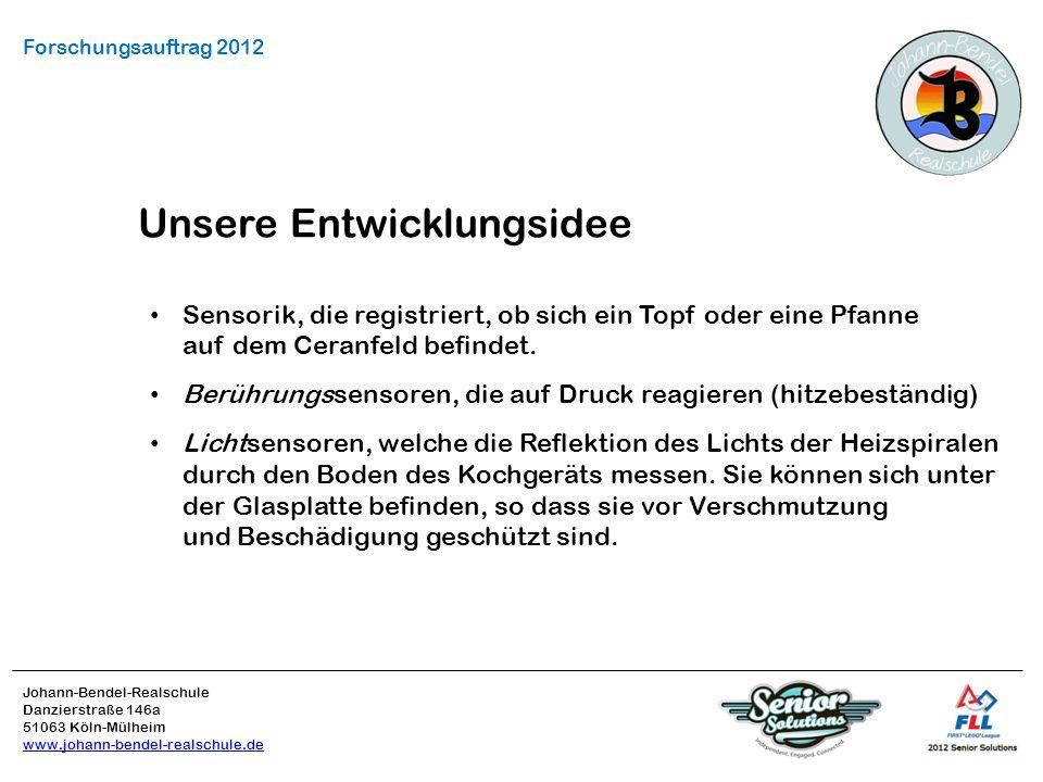 Johann-Bendel-Realschule Danzierstraße 146a 51063 Köln-Mülheim www.johann-bendel-realschule.de Forschungsauftrag 2012 Unsere Entwicklungsidee Sensorik