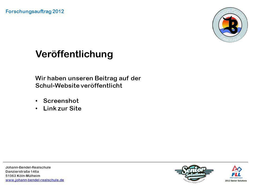 Johann-Bendel-Realschule Danzierstraße 146a 51063 Köln-Mülheim www.johann-bendel-realschule.de Forschungsauftrag 2012 Veröffentlichung Wir haben unseren Beitrag auf der Schul-Website veröffentlicht Screenshot Link zur Site