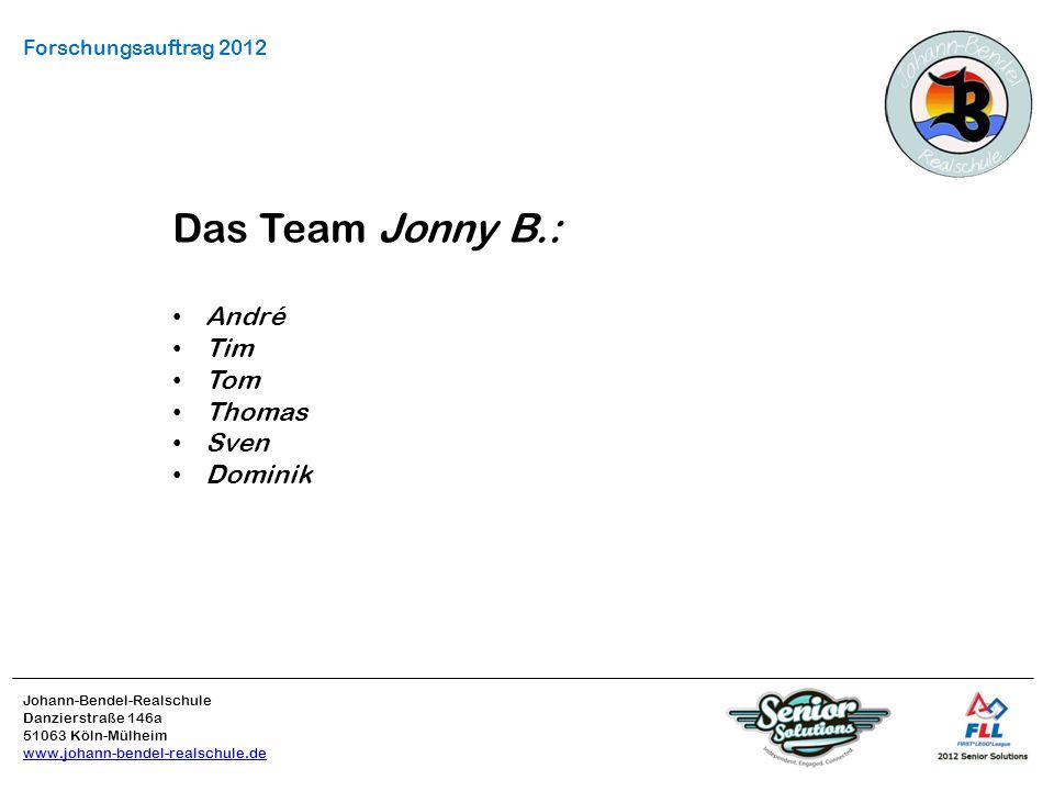 Johann-Bendel-Realschule Danzierstraße 146a 51063 Köln-Mülheim www.johann-bendel-realschule.de Forschungsauftrag 2012 Das Team Jonny B.: André Tim Tom Thomas Sven Dominik