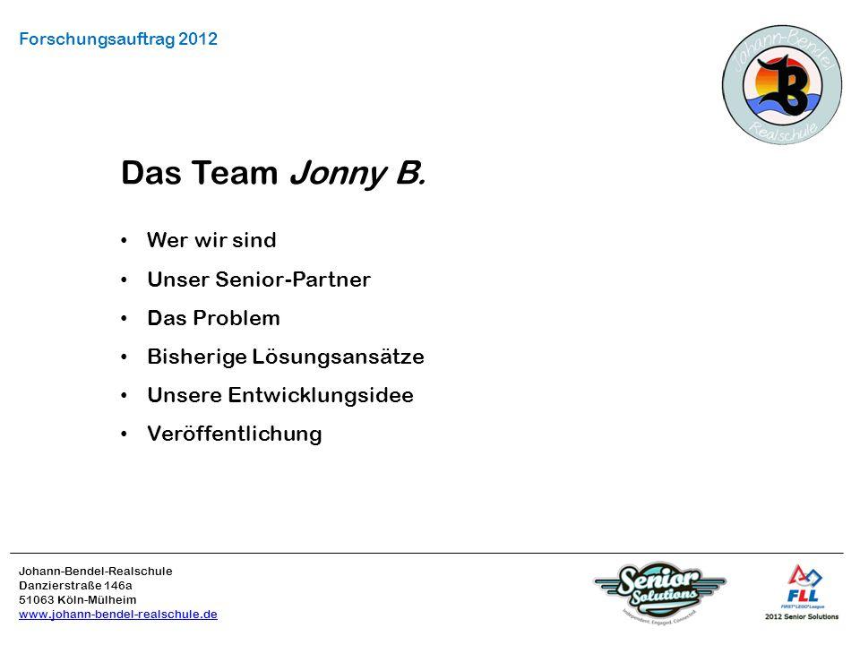 Johann-Bendel-Realschule Danzierstraße 146a 51063 Köln-Mülheim www.johann-bendel-realschule.de Wer wir sind Unser Senior-Partner Das Problem Bisherige Lösungsansätze Unsere Entwicklungsidee Veröffentlichung Forschungsauftrag 2012 Das Team Jonny B.