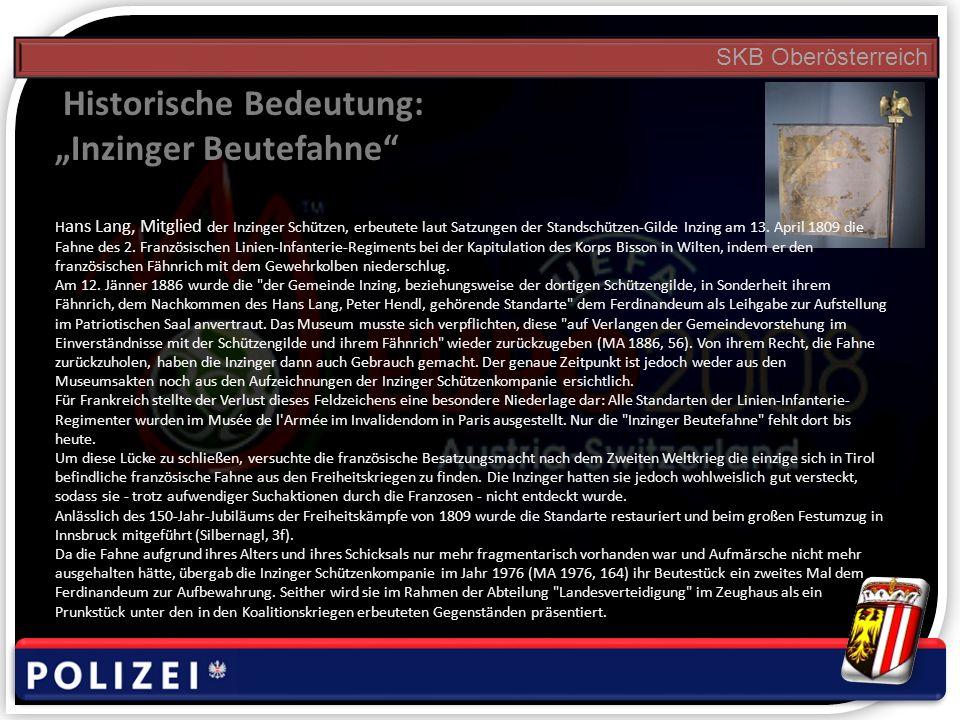 SKB Oberösterreich Historische Bedeutung: Inzinger Beutefahne H ans Lang, Mitglied der Inzinger Schützen, erbeutete laut Satzungen der Standschützen-G